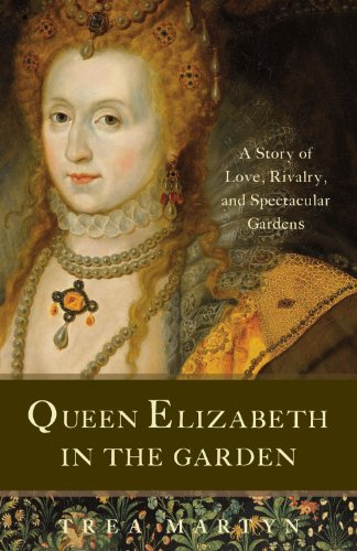 Queen Elizabeth in the Garden: A Story of Love, Rivalry, and Spectacular Gardens 9781933346366