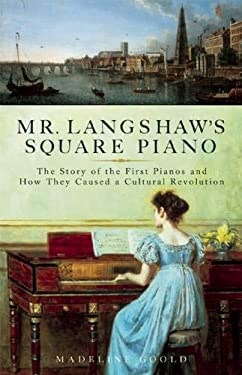 Mr. Langshaw's Square Piano: The Story of the First Pianos and How They Caused a Cultural Revolution 9781933346380