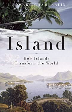 Island: How Islands Transform the World 9781933346564