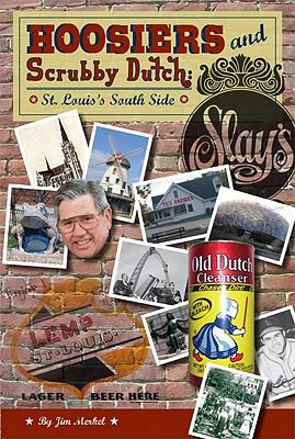 Hoosiers and Scrubby Dutch: St. Louis's South Side 9781933370620
