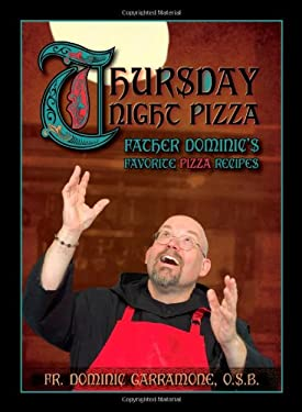 Thursday Night Pizza: Father Dominic's Favorite Pizza Recipes 9781933370651
