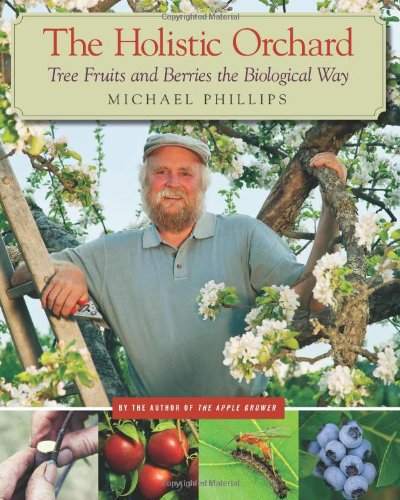 The Holistic Orchard: Tree Fruits and Berries the Biological Way 9781933392134