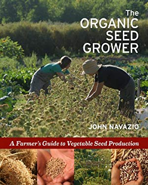 The Organic Seed Grower: A Farmer's Guide to Vegetable Seed Production 9781933392776