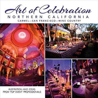 Art of Celebration Northern California: Inspiration and Ideas from Top Event Professionals 9781933415888