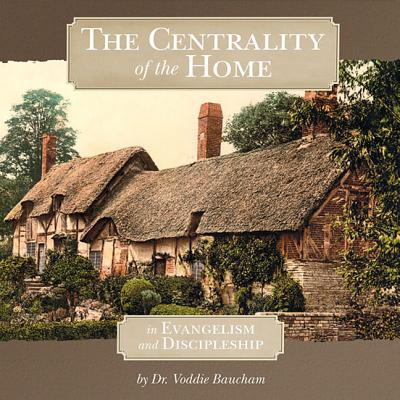 The Centrality of the Home in Evangelism and Discipleship 9781933431338
