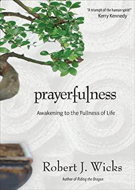 Prayerfulness: Awakening to the Fullness of Life 9781933495309