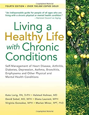 Living a Healthy Life with Chronic Conditions: Self-Management of Heart Disease, Arthritis, Diabetes, Depression, Asthma, Bronchitis, Emphysema and Ot 9781933503363