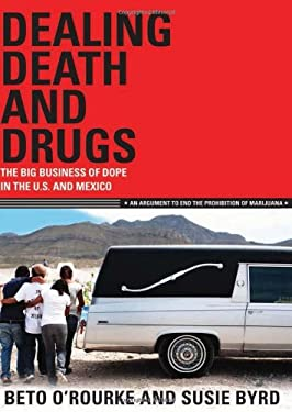 Dealing Death and Drugs: The Big Business of Dope in the U.S. and Mexico: An Argument to End the Prohibition of Marijuana 9781933693941