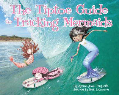 The Tiptoe Guide to Tracking Mermaids 9781933718590