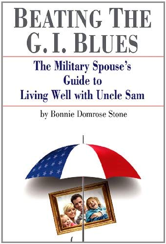 Beating the G.I. Blues: The Military Spouse's Guide to Living Well with Uncle Sam 9781933909103