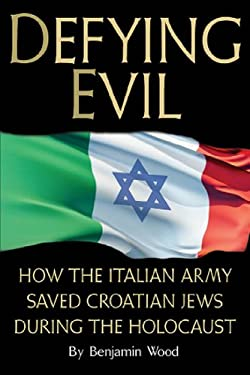 Defying Evil: How the Italian Army Saved Croatian Jews During the Holocaust 9781933909271