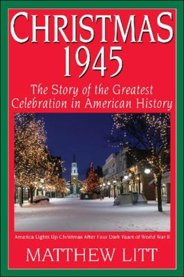 Christmas 1945: The Greatest Celebration in American History 9781933909455