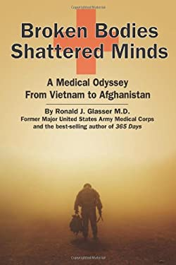 Broken Bodies, Shattered Minds: A Medical Odyssey from Vietnam to Afghanistan 9781933909479