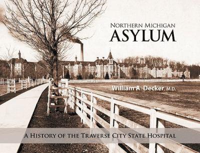 Northern Michigan Asylum: A History of the Traverse City State Hospital 9781933926254