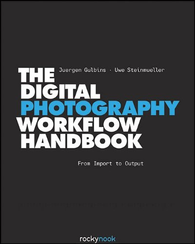 The Digital Photography Workflow Handbook: From Import to Output 9781933952710