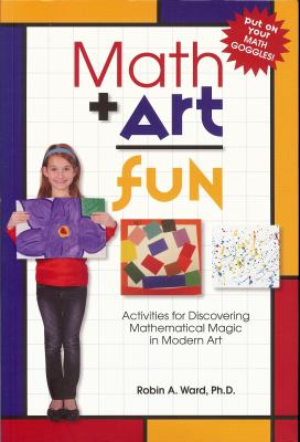 Math Art Fun: Activities for Discovering Mathematical Magic in Modern Art 9781933979892