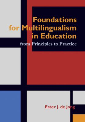 Foundations for Multlingualism in Education: From Principles to Practice 9781934000069