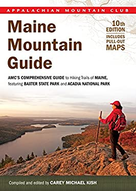 Maine Mountain Guide, 10th: AMC's Comprehensive Guide to Hiking Trails of Maine, Featuring Baxter State Park and Acadia National Park 9781934028308