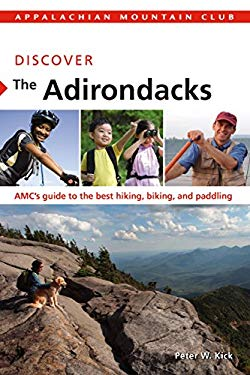 Discover the Adirondacks: AMC's Guide to the Best Hiking, Biking, and Paddling 9781934028315