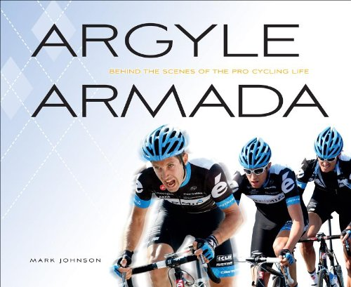 Argyle Armada: Behind the Scenes of the Pro Cycling Life 9781934030813