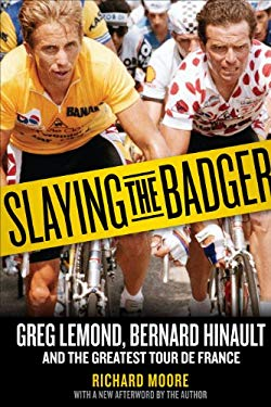 Slaying the Badger: Greg LeMond, Bernard Hinault, and the Greatest Tour de France 9781934030875