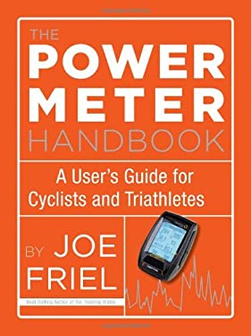 The Power Meter Handbook: A User's Guide for Cyclists and Triathletes 9781934030950