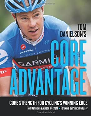 Tom Danielson's Core Advantage: Strength Routines for Cycling's Winning Edge 9781934030974
