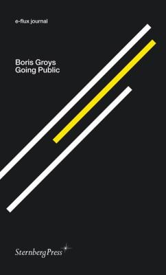 Boris Groys: Going Public 9781934105306