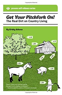 Get Your Pitchfork On!: The Real Dirt on Country Living 9781934170342