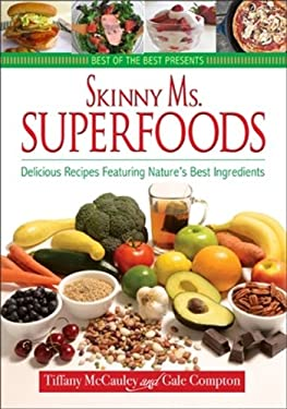 Skinny Ms. Superfoods: Delicious Recipes Featuring Nature's Best Ingredients 9781934193723