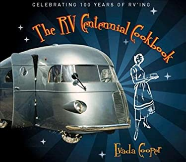 The RV Centennial Cookbook: Celebrating 100 Years of RVing 9781934302880