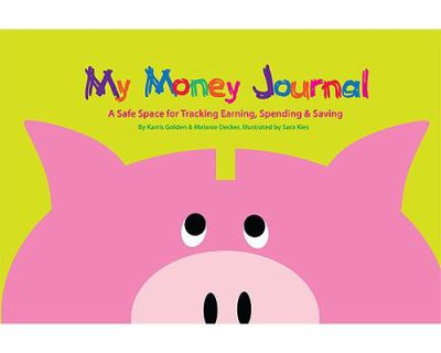 My Money Journal: A Safe Space for Tracking Earning, Spending & Saving 9781934354216