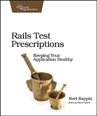 Rails Test Prescriptions: Keeping Your Application Healthy 9781934356647
