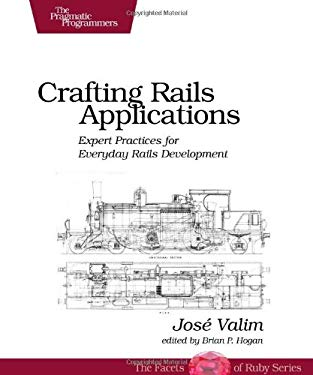 Crafting Rails Applications: Expert Practices for Everyday Rails Development 9781934356739