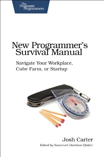 New Programmer's Survival Manual: Navigate Your Workplace, Cube Farm, or Startup 9781934356814