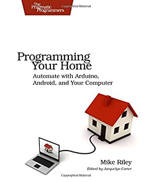 Programming Your Home: Automate with Arduino, Android, and Your Computer 9781934356906