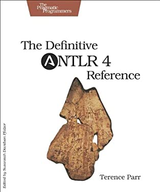 The Definitive Antlr 4 Reference 9781934356999