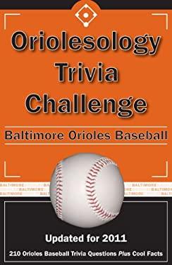 Oriolesology Trivia Challenge: Baltimore Orioles Baseball 9781934372968