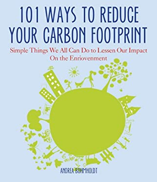 101 Ways to Reduce Your Carbon Footprint: Simple Things You Can Do to Lessen Your Impact on the Environment 9781934393345