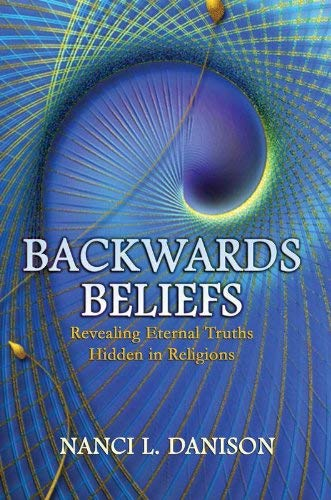 Backwards Beliefs: Revealing Eternal Truths Hidden in Religions 9781934482100