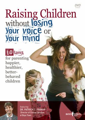 Raising Children Without Losing Your Voice or Your Mind: 10 Laws for Parenting Happier, Healthier, Better-Behaved Children 9781934490174