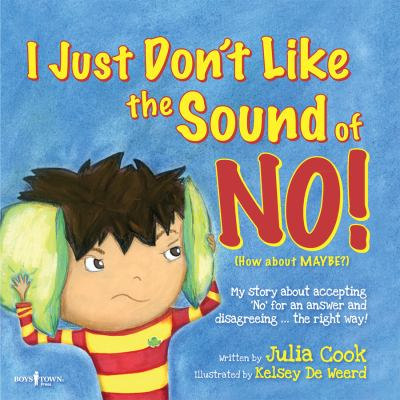 I Just Don't Like the Sound of No!: My Story about Accepting 'No' for an Answer and Disagreeing...the Right Way! 9781934490259