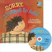 Sorry, I Forgot to Ask!: My Story about Asking Permission and Making an Apology! [With CD (Audio)]