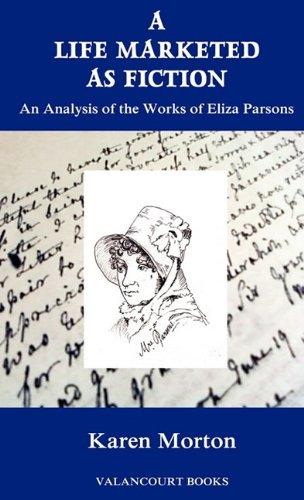 A Life Marketed as Fiction: An Analysis of the Works of Eliza Parsons 9781934555224