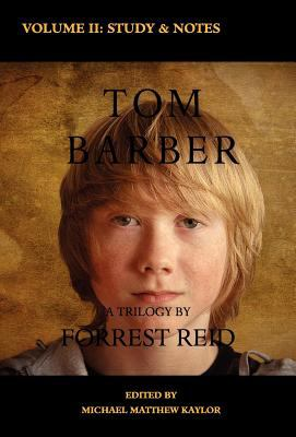 The Tom Barber Trilogy: Volume II: A Study of Forrest Reid & Explanatory Notes 9781934555873