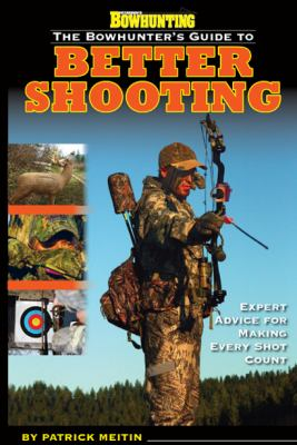 The Bowhunter's Guide to Better Shooting 9781934622704