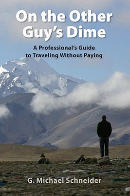 On the Other Guy's Dime: A Professional's Guide to Traveling Without Paying 9781934690406
