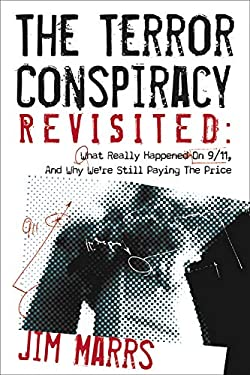 The Terror Conspiracy Revisited: What Really Happened on 9/11, and Why We're Still Paying the Price