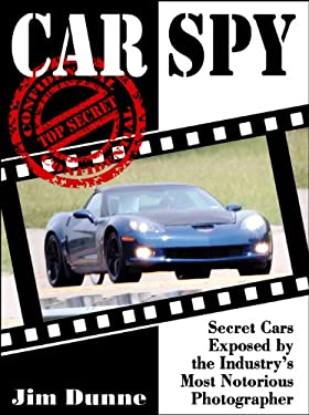 Car Spy: Secret Cars Exposed by the Industry's Most Notorious Photographer 9781934709818