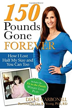 150 Pounds Gone Forever: How I Lost Half My Size and You Can Too 9781934716410